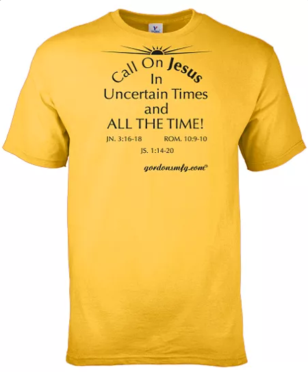 Call on JESUS in Uncertain Times and ALL THE TIME! T-Shirt